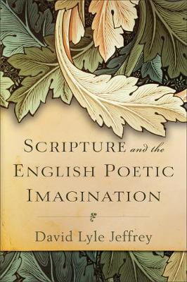 Scripture and the English Poetic Imagination - David Lyle Jeffrey
