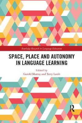 Space, Place and Autonomy in Language Learning - Garold Murray