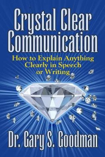 Crystal Clear Communication - Dr. Gary S. Goodman