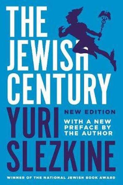 The Jewish Century, New Edition - Yuri Slezkine
