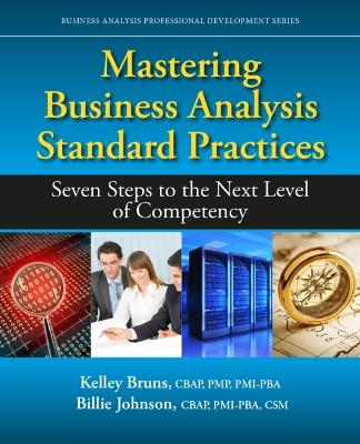 Mastering Business Analysis Standard Practices - Kelley Bruns