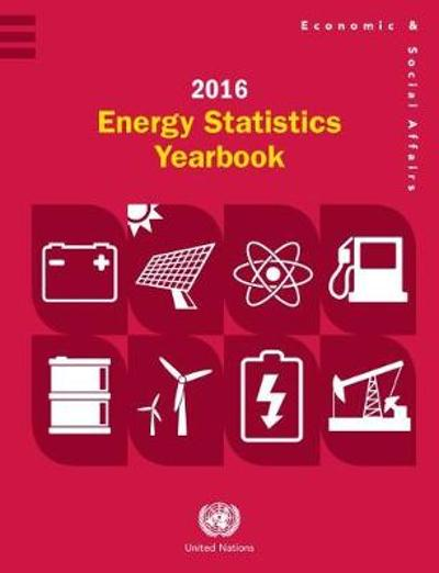 Energy statistics yearbook 2016 - United Nations: Department of Economic and Social Affairs: Statistics Division