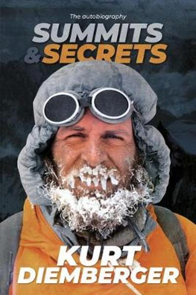 Summits and Secrets - Kurt Diemberger