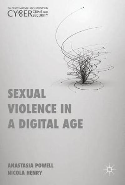 Sexual Violence in a Digital Age - Anastasia Powell