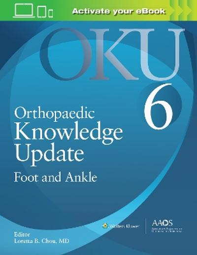 Orthopaedic Knowledge Update: Foot and Ankle 6: Print + Ebook with Multimedia - Loretta B. Chou