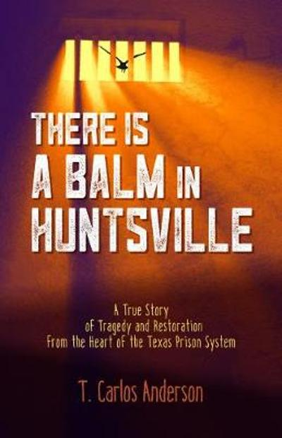 There Is a Balm in Huntsville - T. Carlos Anderson