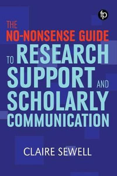 The No-nonsense Guide to Research Support and Scholarly Communication - Claire Sewell