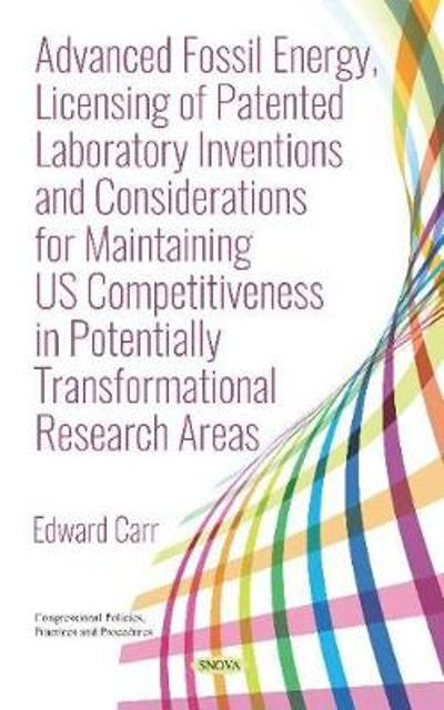 Advanced Fossil Energy, Licensing of Patented Laboratory Inventions and Considerations for Maintaining US Competitiveness in Potentially Transformational Research Areas - Edward Carr