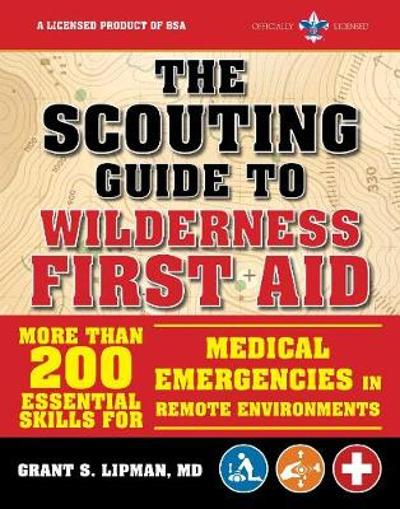 The Scouting Guide to Wilderness First Aid: An Official Boy Scouts of America Handbook - The Boy Scouts of America