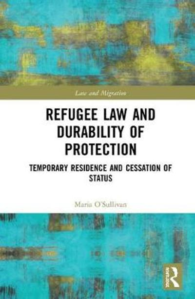 Refugee Law and Durability of Protection - Maria O'Sullivan