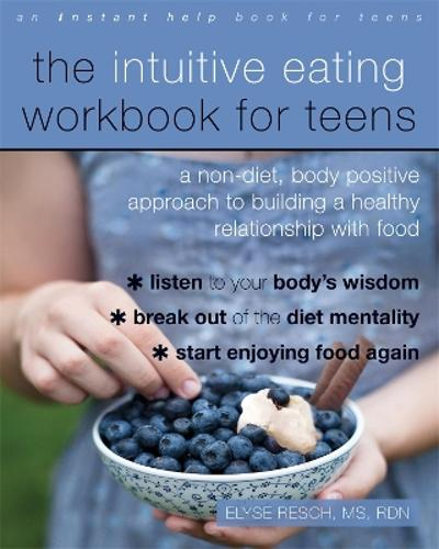 The Intuitive Eating Workbook for Teens - Elyse Resch