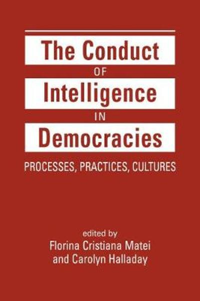 The Conduct of Intelligence in Democracies - Florina Cristiana Matei
