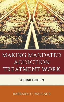 Making Mandated Addiction Treatment Work - Barbara C. Wallace