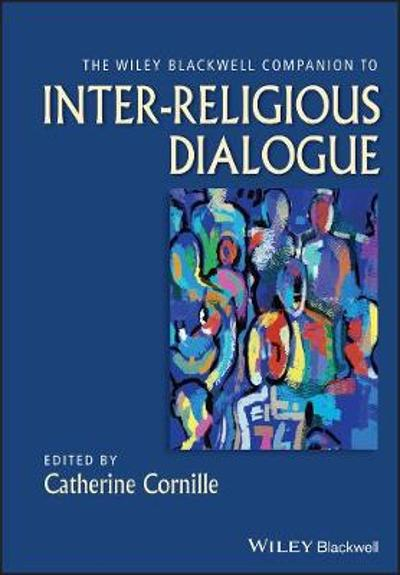 The Wiley-Blackwell Companion to Inter-Religious Dialogue - Catherine Cornille