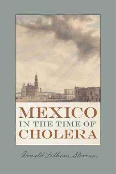 Mexico in the Time of Cholera - Donald Fithian Stevens