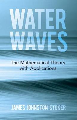 Water Waves: The Mathematical Theory with Applications - James Stoker