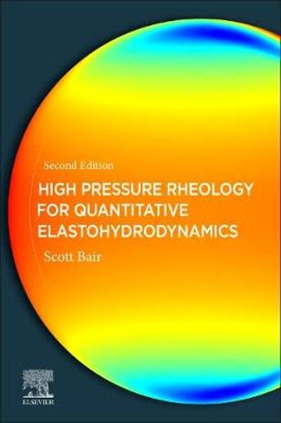 High Pressure Rheology for Quantitative Elastohydrodynamics - Scott S. Bair