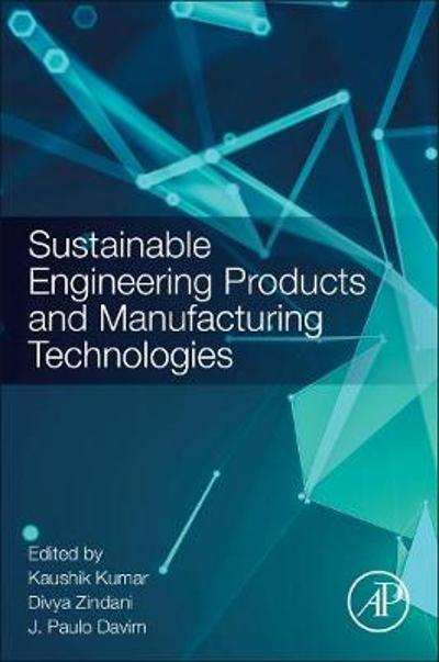 Sustainable Engineering Products and Manufacturing Technologies - Kaushik Kumar