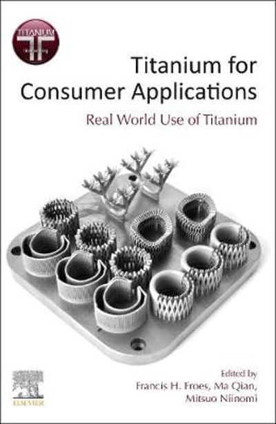 Titanium for Consumer Applications - Francis Froes