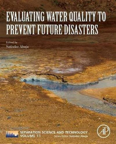 Evaluating Water Quality to Prevent Future Disasters - Satinder Ahuja