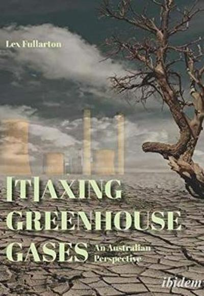 [T]axing Greenhouse Gases - An Australian Perspective - Lex Fullarton