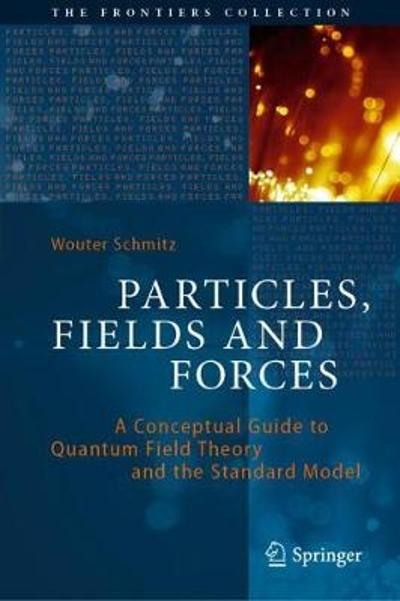 Particles, Fields and Forces - Wouter Schmitz