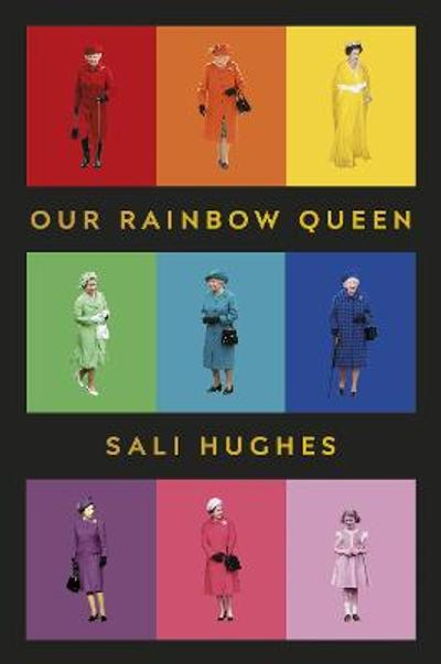 Our Rainbow Queen - Sali Hughes