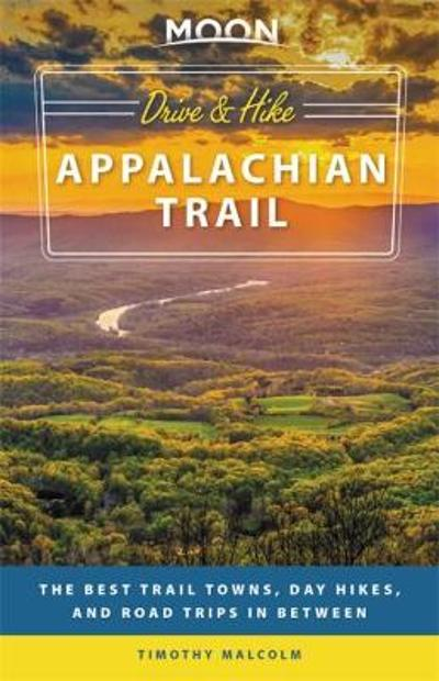 Moon Drive & Hike Appalachian Trail (First Edition) - Timothy Malcolm