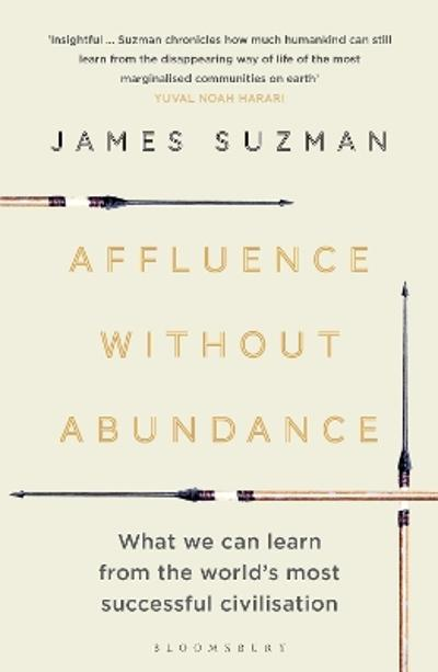 Affluence Without Abundance - James Suzman