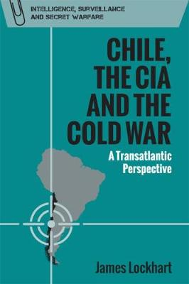 Chile, the CIA and the Cold War - James Lockhart