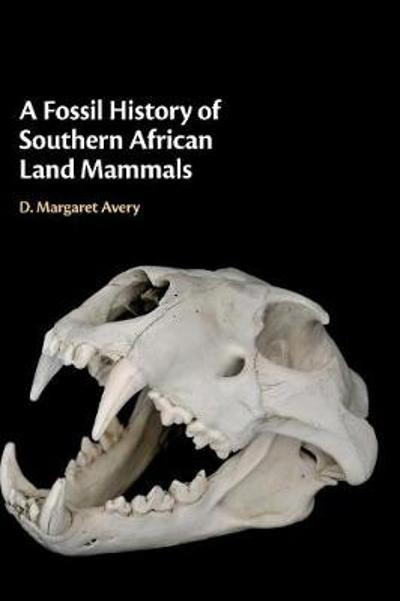 A Fossil History of Southern African Land Mammals - D. Margaret Avery