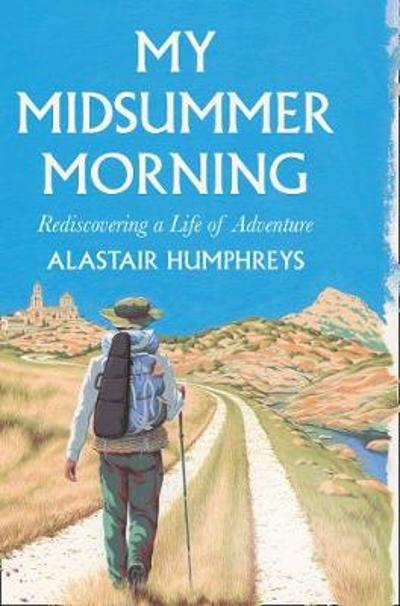 My Midsummer Morning - Alastair Humphreys