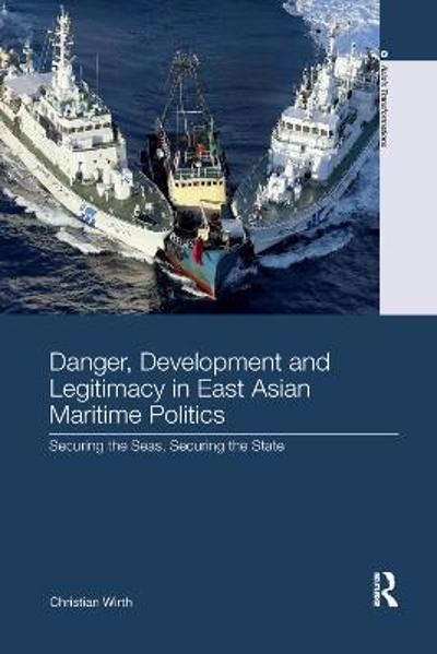 Danger, Development and Legitimacy in East Asian Maritime Politics - Christian Wirth