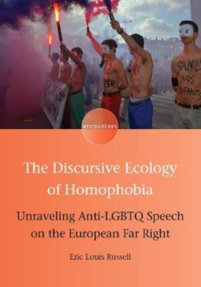 The Discursive Ecology of Homophobia - Eric Louis Russell