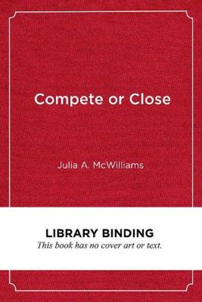 Compete or Close - Julia A. McWilliams