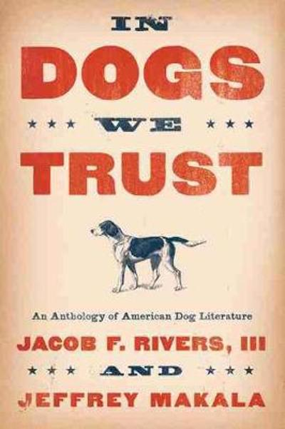 In Dogs We Trust - Jacob F. Rivers