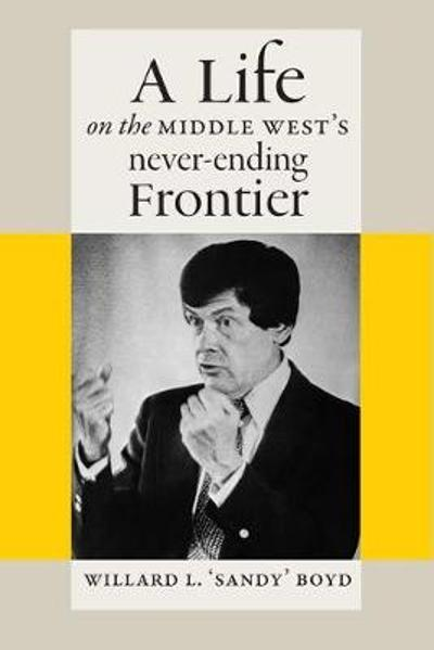 A Life on the Middle West's Never-Ending Frontier - Willard L. Boyd