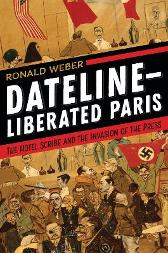 Dateline-Liberated Paris - Ronald Weber