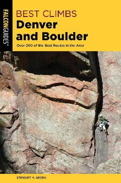 Best Climbs Denver and Boulder - Stewart M. Green
