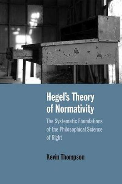 Hegel's Theory of Normativity - Kevin Thompson