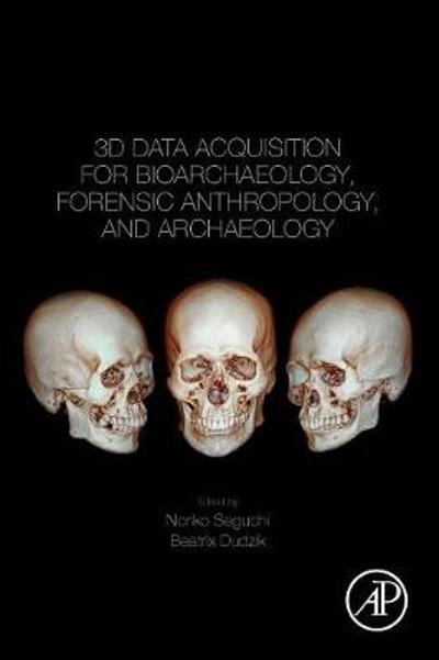 3D Data Acquisition for Bioarchaeology, Forensic Anthropology, and Archaeology - Noriko Seguchi