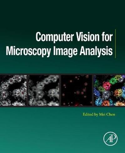 Computer Vision for Microscopy Image Analysis - Mei Chen