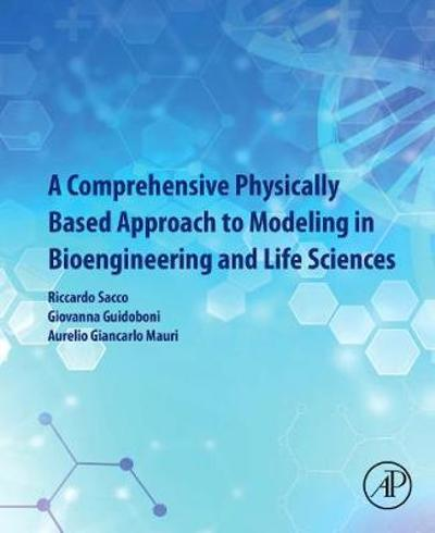 A Comprehensive Physically Based Approach to Modeling in Bioengineering and Life Sciences - Riccardo Sacco