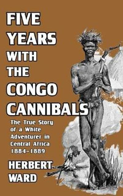 Five Years with the Congo Cannibals - Herbert Ward