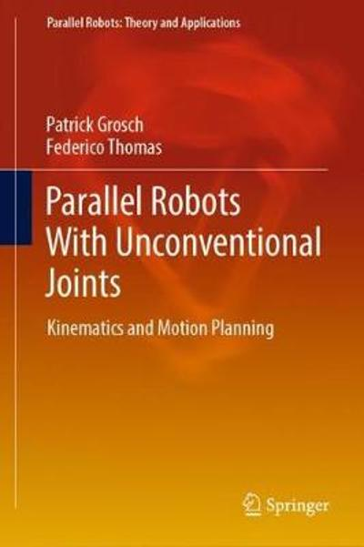 Parallel Robots With Unconventional Joints - Patrick Grosch