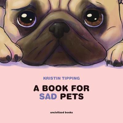A Book For Sad Pets - Kristin Tipping