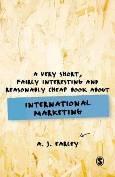 A Very Short, Fairly Interesting, Reasonably Cheap Book About... International Marketing - A J Earley
