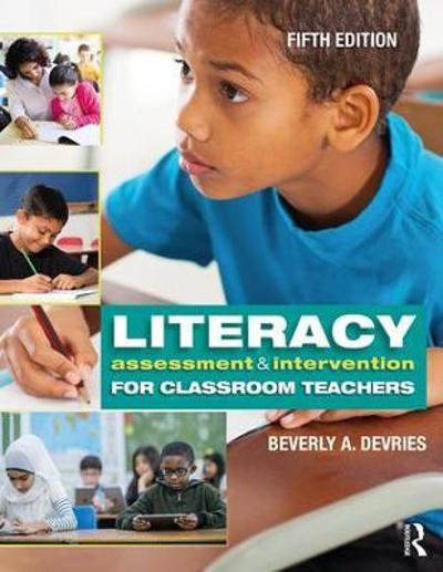 Literacy Assessment and Intervention for Classroom Teachers - Beverly A. DeVries