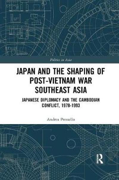 Japan and the shaping of post-Vietnam War Southeast Asia - Andrea Pressello