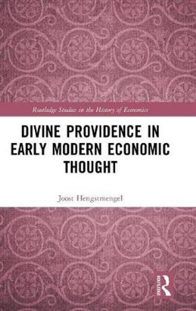 Divine Providence in Early Modern Economic Thought - Joost Hengstmengel